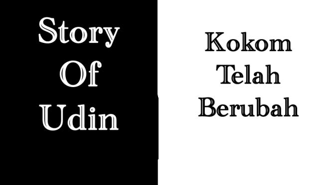 """Story Of Udin """"Kokom Telah Berubah"""